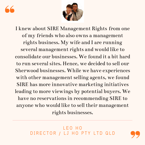 Leo Ho Seller Testimonial | SIRE Management Rights | management rights for sale, buy management rights,management rights brisbane,management rights qld,management rights for sale,caravan parks for sale,resort for sale,resorts for sale,management rights gold coast, 物业管理权方程式, 卖物业管理权, 买物业管理权,物业管理权, sire management rights, hotel for sale, motel for sale, buy management rights, sell management rights, APMA, ARAMA, ABMA, Management and Letting Rights, MLR brokers, MLR broker, accommodation business transactions, management letting rights, management rights training, operate management rights, synergy international management rights